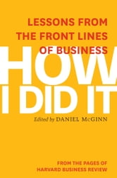 How I Did It - Lessons from the Front Lines of Business ebook by Harvard Business Review