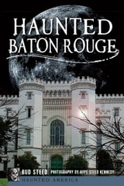 Haunted Baton Rouge ebook by Bud Steed