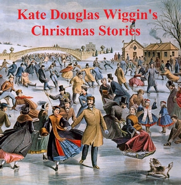 Kate Douglas Wiggin's Christmas Stories ebook by Kate Douglas Wiggin