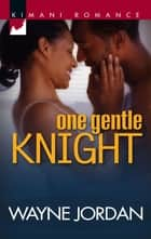 One Gentle Knight (Mills & Boon Kimani) ebook by Wayne Jordan