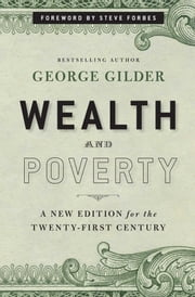 Wealth and Poverty - A New Edition for the Twenty-First Century ebook by George Gilder, Steve Forbes