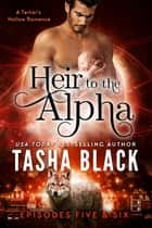 Heir to the Alpha: Episodes 5 & 6 - A Tarker's Hollow Serial ebook by Tasha Black