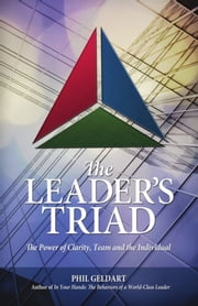 The Leader's Triad - The Power of Clarity, Team and the Individual ebook by Phil Geldart