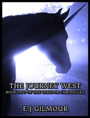 The Journey West: Book Two of the Veredor Chronicles ebook by E J Gilmour
