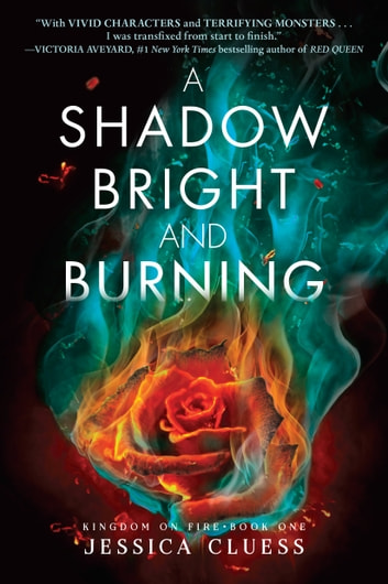 A Shadow Bright and Burning (Kingdom on Fire, Book One) ebook by Jessica Cluess