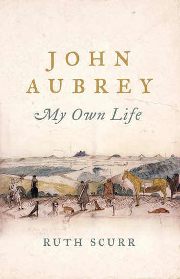 John Aubrey - My Own Life ebook by Ruth Scurr