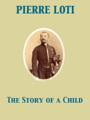 The Story of a Child ebook by Caroline F. Smith,Pierre Loti