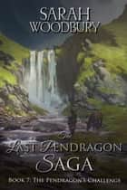 The Pendragon's Challenge (The Last Pendragon Saga) ebook by Sarah Woodbury