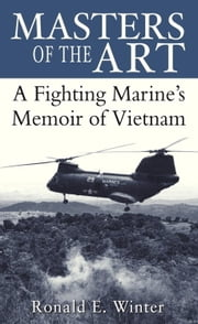Masters of the Art - A Fighting Marine's Memoir of Vietnam ebook by Ronald Winter