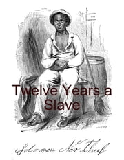 Twelve Years a Slave ebook by Solomon Northrop