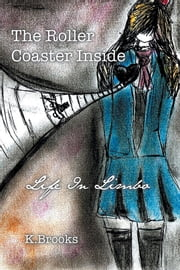 The Roller Coaster Inside - Life In Limbo ebook by K.Brooks