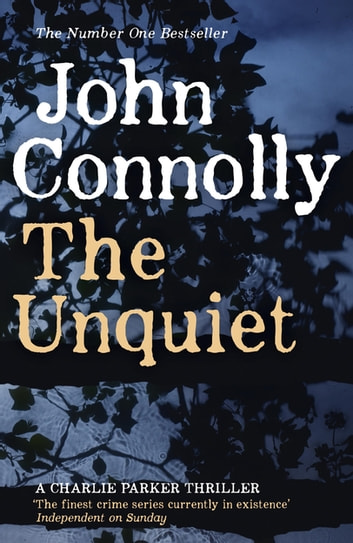 The Unquiet - A Charlie Parker Thriller: 6 ebook by John Connolly