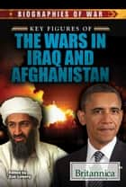 Key Figures of the Wars in Iraq and Afghanistan ebook by Zoe Lowery, Heather Moore Niver