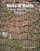 Nuts & Bolts: Taking Apart Special Relativity ebook by James Spinosa