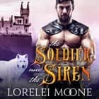 Soldier and the Siren, The - A Wolf Shifter/Mermaid Fantasy Romance audiobook by