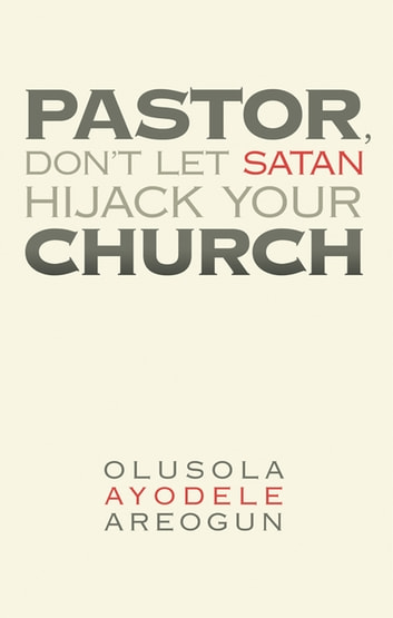 Pastor, Don'T Let Satan Hijack Your Church ebook by OLUSOLA AYODELE AREOGUN