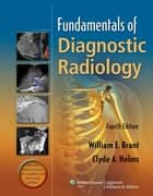 Fundamentals of Diagnostic Radiology ebook by William E. Brant,Clyde Helms