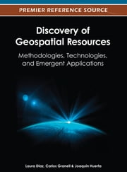 Discovery of Geospatial Resources - Methodologies, Technologies, and Emergent Applications ebook by Laura Díaz, Carlos Granell, Joaquín Huerta