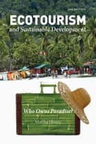 Ecotourism and Sustainable Development, Second Edition - Who Owns Paradise? eBook by Martha Honey