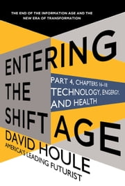 Technology, Energy, and Health (Entering the Shift Age, eBook 6) ebook by David Houle