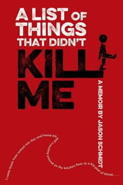 A List of Things That Didn't Kill Me - A Memoir ebook by Jason Schmidt
