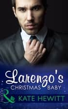 Larenzo's Christmas Baby (Mills & Boon Modern) (One Night With Consequences, Book 13) 電子書籍 by Kate Hewitt