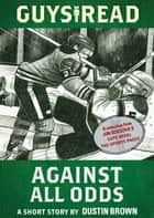 Guys Read: Against All Odds ebook by Dustin Brown