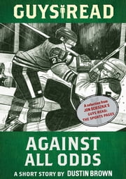 Guys Read: Against All Odds - A Short Story from Guys Read: The Sports Pages ebook by Dustin Brown