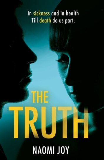 The Truth - A gripping and addictive thriller that will leave you guessing until the very end ebook by Naomi Joy