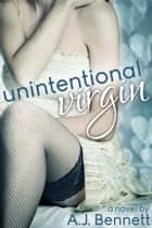 Unintentional Virgin ebook by A.J. Bennett