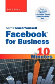 Sams Teach Yourself Facebook for Business in 10 Minutes: Covers Facebook Places, Facebook Deals and Facebook Ads ebook by Smith, Bud E.