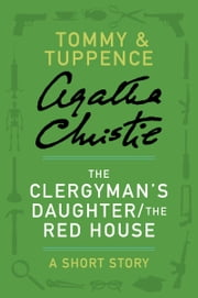 The Clergyman's Daughter/The Red House - A Tommy & Tuppence Story ebook by Agatha Christie