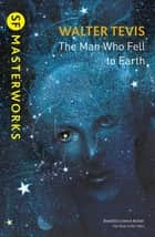 The Man Who Fell to Earth - From the author of The Queen's Gambit – now a major Netflix drama ebook by Walter Tevis