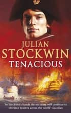Tenacious - Thomas Kydd 6 ebook by Julian Stockwin