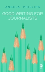 Good Writing for Journalists ebook by Ms Angela Phillips