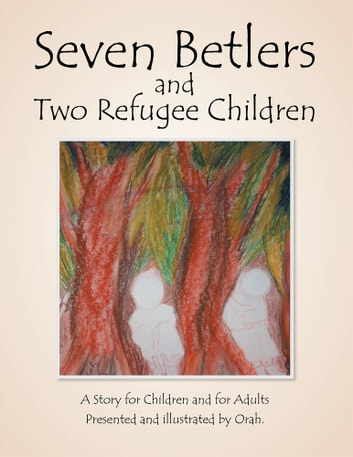 Seven Betlers and Two Refugee Children ebook by Orah