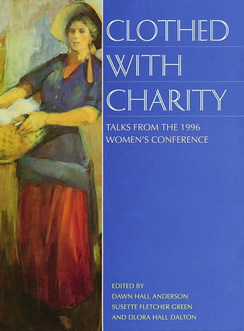 Clothed with Charity - Talks from the 1996 BYU Women's Conference ebook by Various