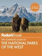 Fodor's The Complete Guide to the National Parks of the West ebook by Fodor's Travel Guides