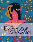 HIS EYES ARE BLUE ebook by Marie Anne Baltazar