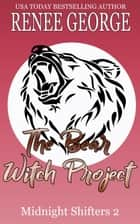 The Bear Witch Project - Midnight Shifters, #2 ebook by Renee George