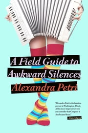 A Field Guide to Awkward Silences ebook by Alexandra Petri