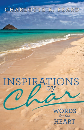 Inspirations by Char - Words for the Heart ebook by Charlotte R. Beard