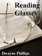 Reading Glasses ebook by Dwayne Phillips