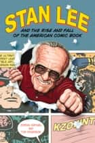 Stan Lee and the Rise and Fall of the American Comic Book ebook by Jordan Raphael,Tom Spurgeon