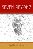 Seven Beyond ebook by Stella Atrium