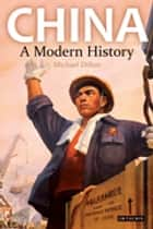 China - A Modern History ebook by Michael Dillon