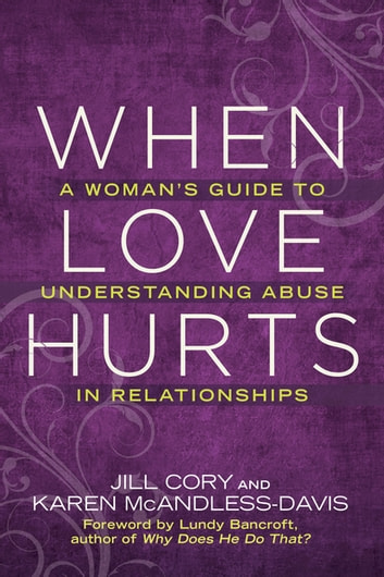 When Love Hurts - A Woman's Guide to Understanding Abuse in Relationships ebook by Jill Cory,Karen Mcandless-davis