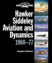 Hawker Siddeley Aviation and Dynamics - 1960-77 ebook by Stephen Skinner