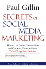 Secrets of Social Media Marketing: How to Use Online Conversations and Customer Communities to Turbo-Charge Your Business! ebook by Gillin, Paul