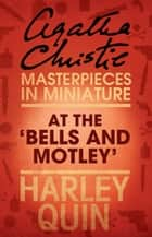 At the 'Bells and Motley': An Agatha Christie Short Story ebook by Agatha Christie